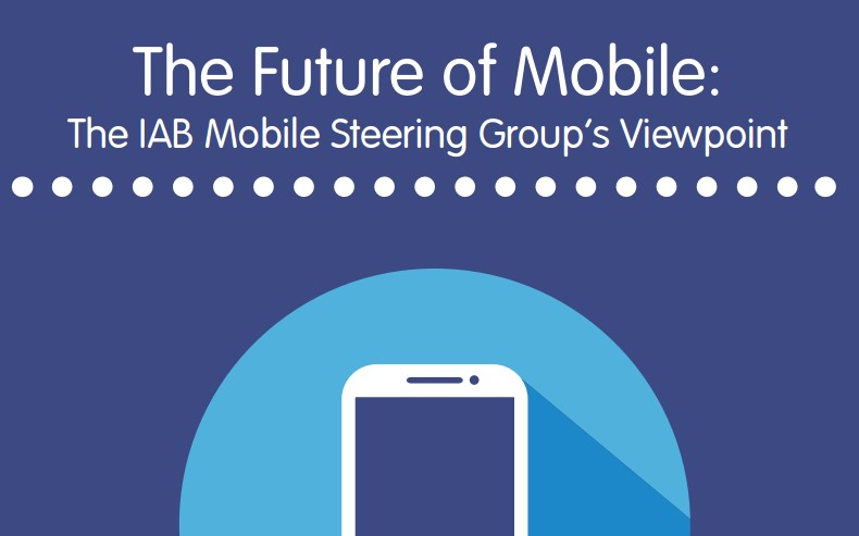 The Future of Mobile: The IAB Mobile Steering Group's Viewpoint